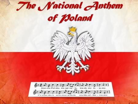 Mazurek Dąbrowskiego (Dąbrowskis Mazurka) is a patriotic song dating back to 1797, Since 26th February 1927, it was the official national anthem of.