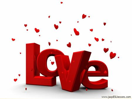 Www.jaqsESLlessons.com. * Improve your vocabulary in relation to the topic of love * Improve general listening, speaking, reading and writing skills.
