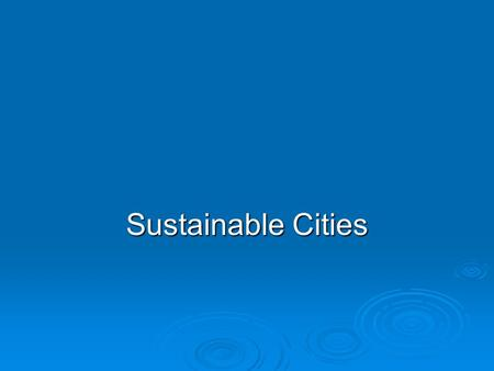 Sustainable Cities. Chapter Overview Questions How is the worlds population distributed between rural and urban areas, and what factors determine how.