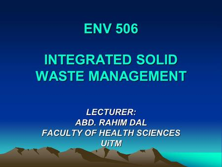 ENV 506 INTEGRATED SOLID <strong>WASTE</strong> MANAGEMENT