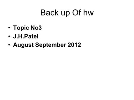 Back up <strong>Of</strong> hw Topic No3 J.H.Patel August September 2012.