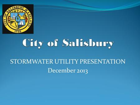 STORMWATER UTILITY PRESENTATION December 2013. The City of Salisbury relies on over 60 miles of storm water pipes to control flooding. There are more.