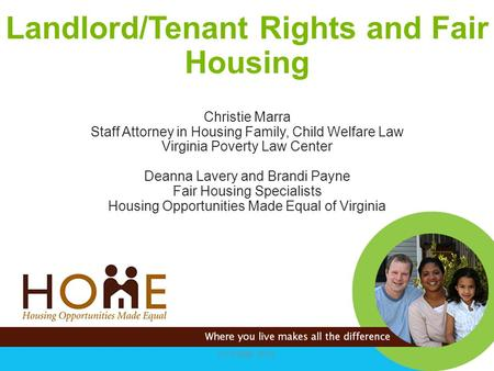 Landlord/Tenant Rights and Fair Housing Christie Marra Staff Attorney in Housing Family, Child Welfare Law Virginia Poverty Law Center Deanna Lavery.