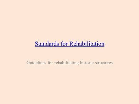 Standards for Rehabilitation Guidelines for rehabilitating historic structures.