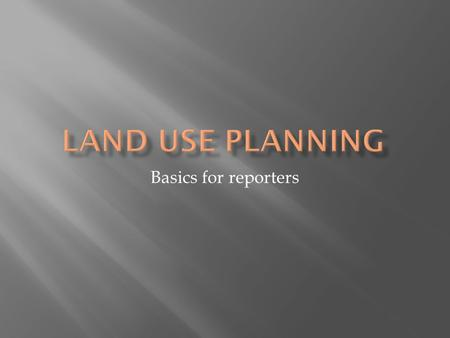 Basics for reporters. Some countries have very little or not planning. Others, like Canada for example, centralize planning at provincial levels. Planning.