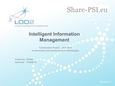 EU-FP7 LOD2 Project Overview. 11.05.2010. Page 1http://lod2.eu Creating Knowledge out of Interlinked Data  Intelligent Information Management.