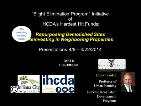 Blight Elimination Program Initiative of IHCDAs Hardest Hit Funds: Repurposing Demolished Sites Reinvesting in Neighboring Properties Presentations 4/8.