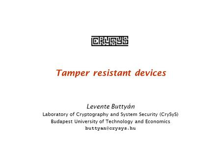 Tamper resistant devices Levente Buttyán Laboratory of Cryptography and System Security (CrySyS) Budapest University of Technology and Economics