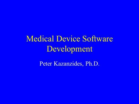 Medical Device Software Development Peter Kazanzides, Ph.D.