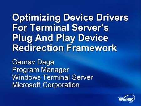 Optimizing Device Drivers For Terminal Servers Plug And Play Device Redirection Framework Gaurav Daga Program Manager Windows Terminal Server Microsoft.