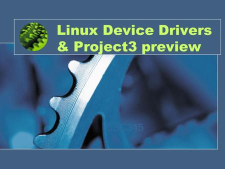 Linux Device Drivers & Project3 preview CSC345. Project 3 Preview Write a device driver for a pseudo stack device Idea from