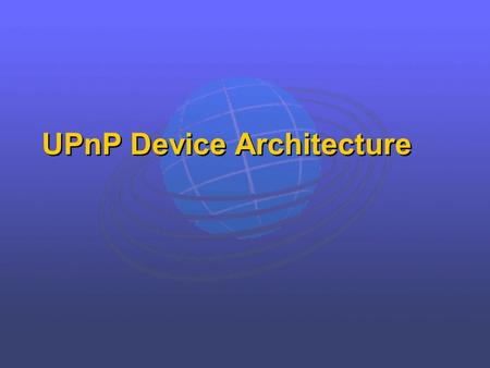 UPnP Device Architecture. Networking is easy, except… Ad hoc networks don't have resources just for the sake of the network E.g., DHCP, DNS, directory,