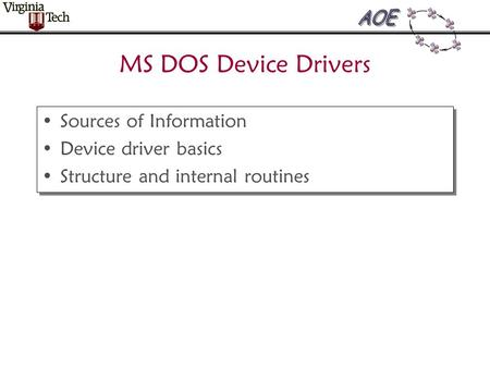 MS DOS Device Drivers Sources of Information Device driver basics Structure and internal routines Sources of Information Device driver basics Structure.