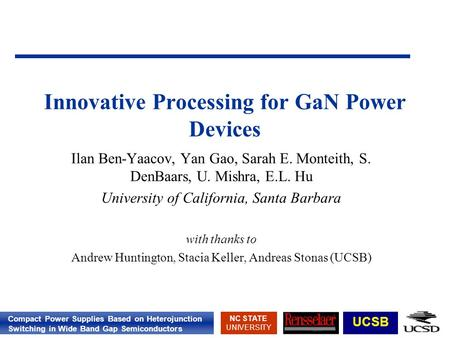 Compact Power Supplies Based on Heterojunction Switching in Wide Band Gap Semiconductors NC STATE UNIVERSITY UCSB Innovative Processing for GaN Power Devices.
