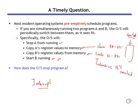 A Timely Question. Most modern operating systems pre-emptively schedule programs. If you are simultaneously running two programs A and B, the O/S will.