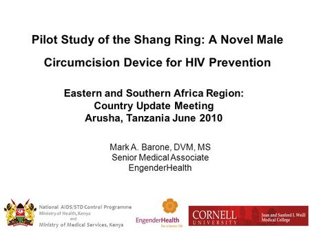 National AIDS/STD Control Programme Ministry of Health, Kenya and Ministry of Medical Services, Kenya Pilot Study of the Shang Ring: A Novel Male Circumcision.