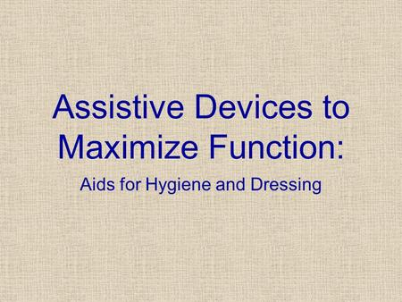 Assistive Devices to Maximize Function: Aids for Hygiene and Dressing.