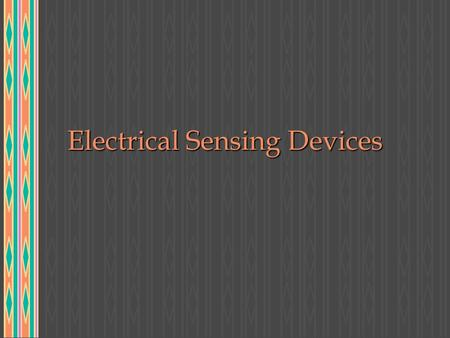 Electrical Sensing Devices. What are the basic functions of electrical control? u safety u convenience u comfort.
