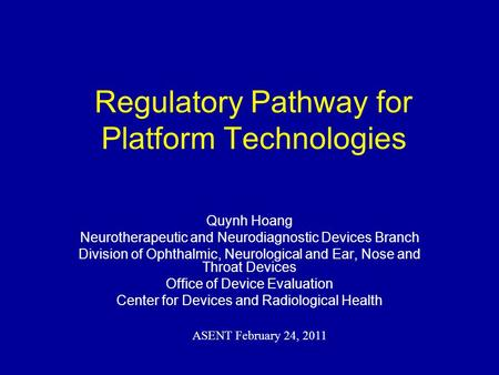 Regulatory Pathway for Platform Technologies Quynh Hoang Neurotherapeutic and Neurodiagnostic Devices Branch Division of Ophthalmic, Neurological and Ear,