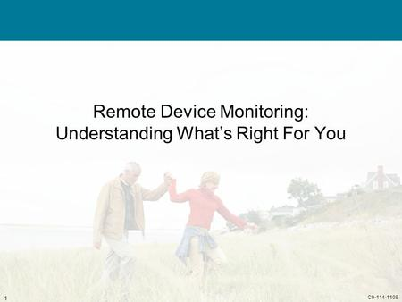 C9-114-1108 1 Remote Device Monitoring: Understanding Whats Right For You.