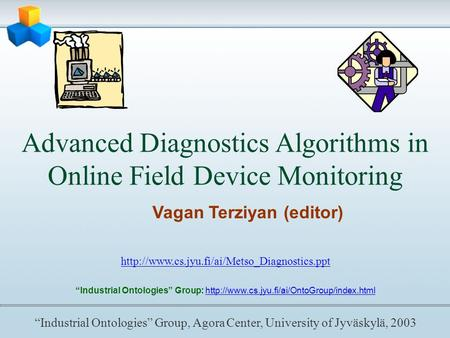 Advanced Diagnostics Algorithms in Online Field Device Monitoring Vagan Terziyan (editor)  Industrial Ontologies.