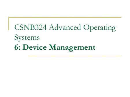 CSNB324 Advanced Operating Systems 6: Device Management.