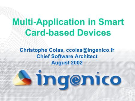 Multi-Application in Smart Card-based Devices Christophe Colas, Chief Software Architect August 2002.