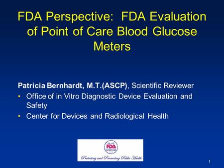 FDA Perspective: FDA Evaluation of Point of Care Blood Glucose Meters