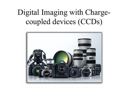 Digital Imaging with Charge- coupled devices (CCDs)