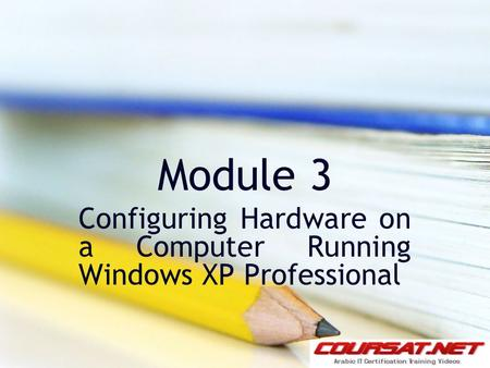 Module 3 Configuring Hardware on a Computer Running Windows XP Professional.