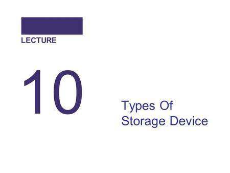 Types Of Storage Device 10 LECTURE. Outline Categorizing Storage Devices Magnetic Storage Devices Optical Storage Devices.