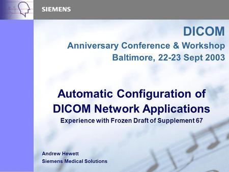 Automatic Configuration of DICOM Network Applications Experience with Frozen Draft of Supplement 67 DICOM Anniversary Conference & Workshop Baltimore,