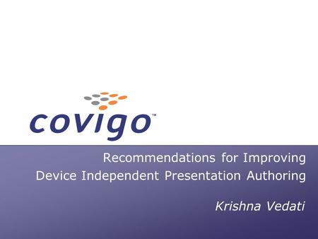Fast. Forward. Wireless. Recommendations for Improving Device Independent Presentation Authoring Krishna Vedati.