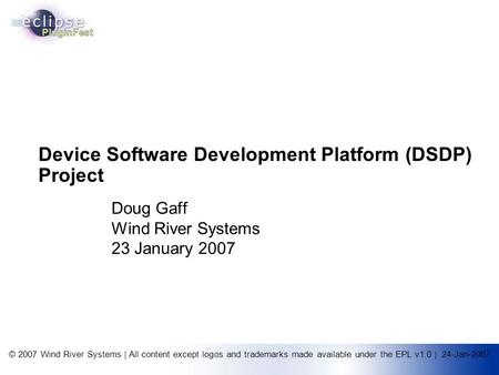 © 2007 Wind River Systems | All content except logos and trademarks made available under the EPL v1.0 | 24-Jan-2007 Device Software Development Platform.