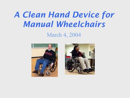 A Clean Hand Device for Manual Wheelchairs March 4, 2004.