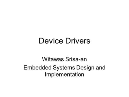 Device Drivers Witawas Srisa-an Embedded Systems Design and Implementation.