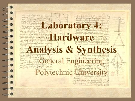 Laboratory 4: Hardware Analysis & Synthesis General Engineering Polytechnic University.