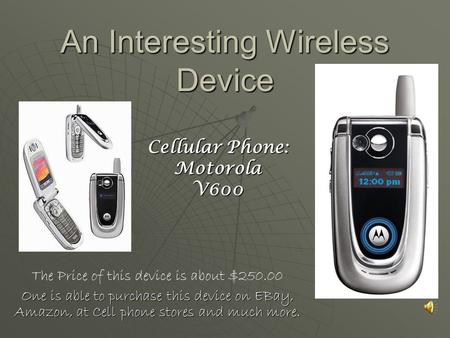 An Interesting Wireless Device The Price of this device is about $250.00 One is able to purchase this device on EBay, Amazon, at Cell phone stores and.