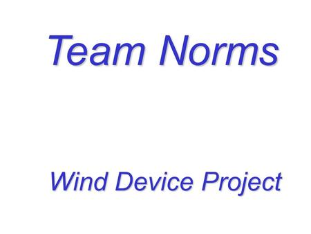 Team Norms Wind Device Project Common Changes to Unit:
