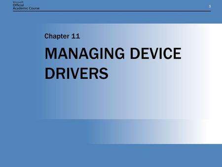11 MANAGING DEVICE DRIVERS Chapter 11. Chapter 11: MANAGING DEVICE DRIVERS2 OVERVIEW Understand the relationship between hardware devices and drivers.