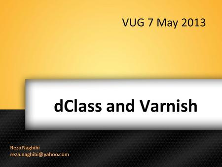 DClass and Varnish Reza Naghibi VUG 7 May 2013.