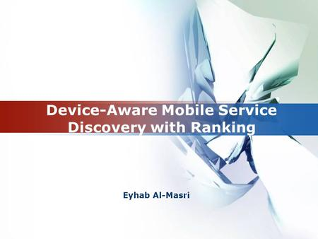 Device-Aware Mobile Service Discovery with Ranking Eyhab Al-Masri.
