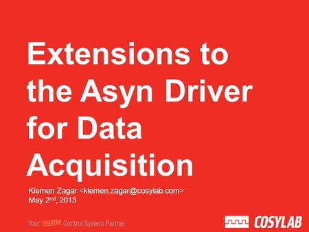 Extensions to the Asyn Driver for Data Acquisition Klemen Zagar May 2 nd, 2013.