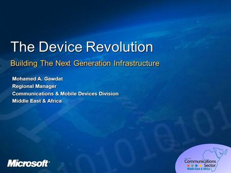 The Device Revolution Building The Next Generation Infrastructure Mohamed A. Gawdat Regional Manager Communications & Mobile Devices Division Middle East.