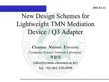 C honnam N ational U niversity Computer Science Network Laboratory Tel: +82-062-530-0898 2002-03-14 New Design Schemes for.
