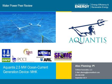 1 | Program Name or Ancillary Texteere.energy.gov Water Power Peer Review Aquantis 2.5 MW Ocean-Current Generation Device- MHK Alex Fleming: PI Dehlsen.