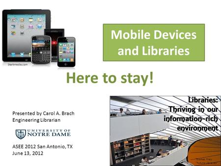 Mobile Devices and Libraries Here to stay! Thomas Frey Future Libraries Starkmedia.com Presented by Carol A. Brach Engineering Librarian ASEE 2012 San.