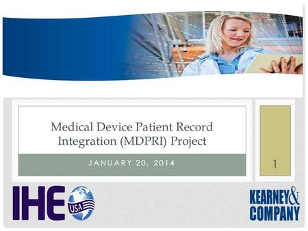 JANUARY 20, 2014 Medical Device Patient Record Integration (MDPRI) Project 1.