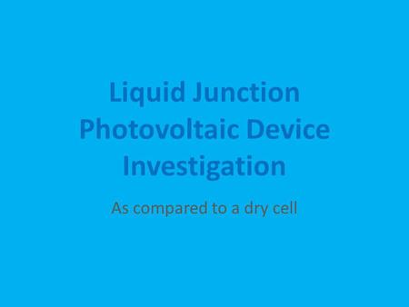 Liquid Junction Photovoltaic Device Investigation