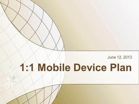 1:1 Mobile Device Plan June 12, 2013. Table of Contents Introduction2Introduction2 Recommendation Overview3Recommendation Overview3 Back End Infrastructure4Back.